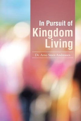 In Pursuit of Kingdom Living - eBook  -     By: Dr. Arno Steen Andreasen