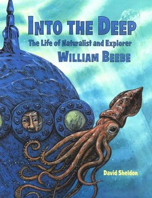 Into the Deep: The Life of Naturalist and Explorer  William Beebe  -     By: David Sheldon