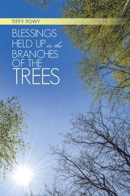 Blessings Held up in the Branches of the Trees - eBook  -     By: Tiffy Powy