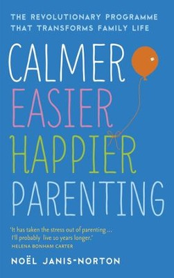 Calmer, Easier, Happier Parenting: The Revolutionary Programme That Transforms Family Life / Digital original - eBook  -     By: Noel Janis-Norton