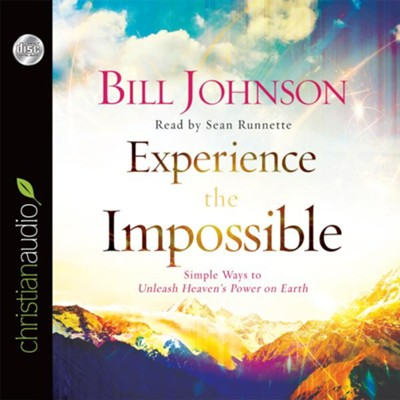 Experience the Impossible: Simple Ways to Unleash Heaven's Power on Earth - unabridged audio book on CD  -     By: Bill Johnson