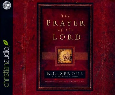 The Prayer of the Lord - unabridged audio book on CD  -     Narrated By: George W. Sarris     By: R.C. Sproul