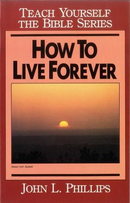 How to Live Forever- Teach Yourself the Bible Series / Digital original - eBook  -     By: John Phillips