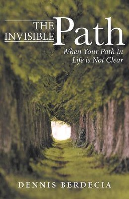 The Invisible Path: When Your Path in Life Is Not Clear - eBook  -     By: Dennis Berdecia