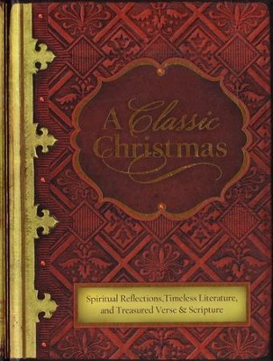 A Classic Christmas: Spiritual Reflections, Timeless Literature, and Treasured Verse & Scripture  -