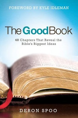 The Good Book: 40 Chapters That Reveal the Bible's Biggest Ideas - eBook  -     By: Deron Spoo