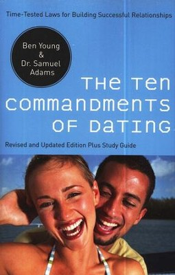 The Ten Commandments of Dating: Time-Tested Laws for Building Successful Relationships (revised and updated)  -     By: Ben Young, Dr. Samuel Adams