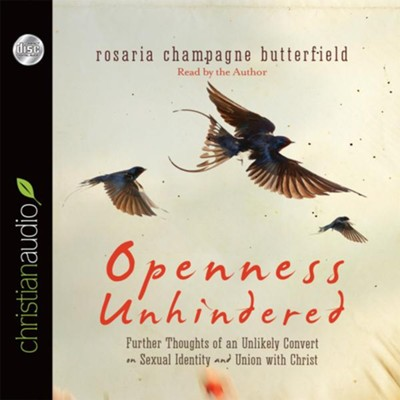 Openness Unhindered: Further Thoughts of an Unlikely Convert on Sexual Identity and Unions with Christ - unabridged audio book on CD  -     Narrated By: Rosaria Champagne Butterfield     By: Rosaria Champagne Butterfield