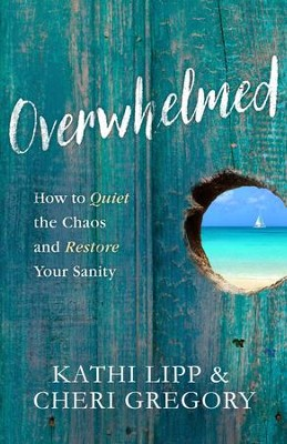 Overwhelmed: How to Quiet the Chaos and Restore Your Sanity - eBook  -     By: Kathi Lipp, Cheri Gregory