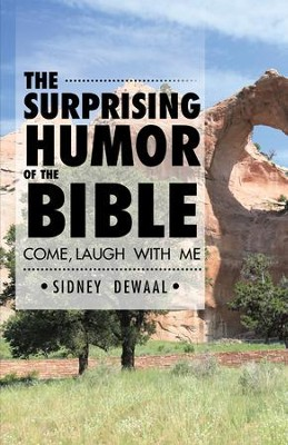 The Surprising Humor of the Bible: Come, Laugh with Me - eBook  -     By: Sidney DeWaal