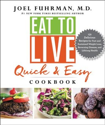 The Eat to Live Quick and Easy Cookbook - eBook  -     By: Joel Fuhrman