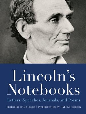 Lincoln's Notebooks: Letters, Speeches, Journals, Notes, Poems, and Doodles - eBook  -     Edited By: Dan Tucker