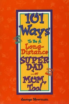 101 Ways to Be A Long-Distance Super Dad . . . Or Mom, Too!  -     By: George Newman