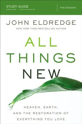 All Things New Study Guide: A Revolutionary Look at Heaven and the Coming Kingdom - eBook  -     By: John Eldredge