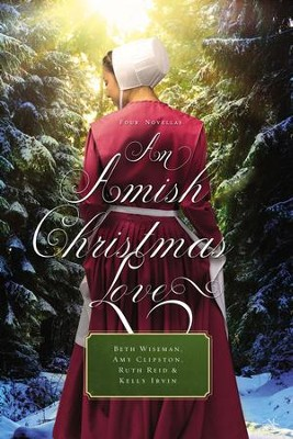 AN Amish Christmas Love: Four Novellas - eBook  -     By: Beth Wiseman, Amy Clipston, Ruth Reid, Kelly Irvin