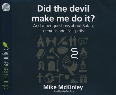 Did the Devil Make Me Do It?: And other questions about Satan, demons and evil spirits - unabridged audio book on CD  -     By: Michael McKinley