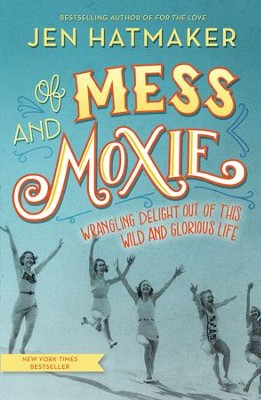 Of Mess and Moxie: Wrangling Delight Out of This Wild and Glorious Life - eBook  -     By: Jen Hatmaker