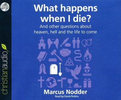 What Happens When I Die?: And other questions about heaven, hell and the life to come - unabridged audio book on CD  -     By: Marcus Nodder