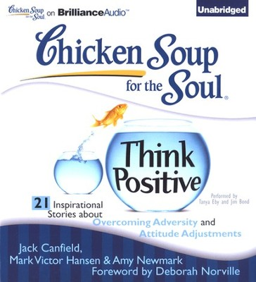Think Positive: 21 Inspirational Stories about Overcoming Adversity and Attitude Adjustments - Unabridged Audiobook on CD  -     By: Jack Canfield, Mark Victor Hansen, Amy Newmark