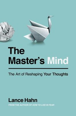 The Master's Mind: The Art of Reshaping Your Thoughts - eBook  -     By: Lance Hahn