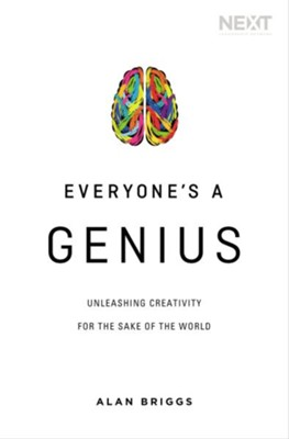 Everyone's a Genius: Uncovering and Releasing the Creativity of God's People - eBook  -     By: Alan Briggs