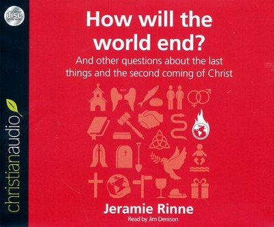 How Will the World End?: And other questions about the last things and the second coming of Christ - unabridged audio book on CD  -     By: Jeramie Rinne