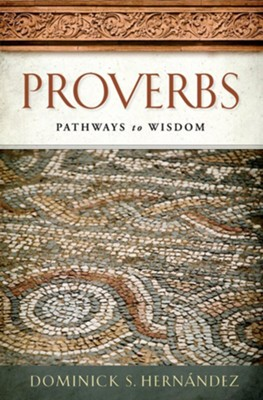 Proverbs: Pathways to Wisdom  -     By: Dominick Hern&#225ndez