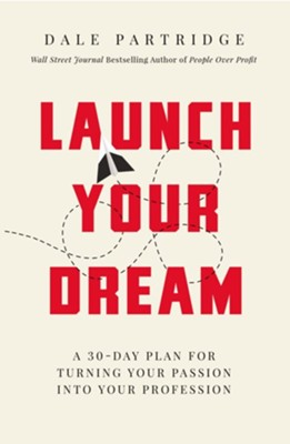 Launch Your Dream: A 30-Day Plan for Turning Your Passion into Your Profession - eBook  -     By: Dale Partridge