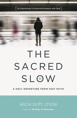 The Sacred Slow: A Holy Departure From Fast Faith - eBook  -     By: Alicia Britt Chole