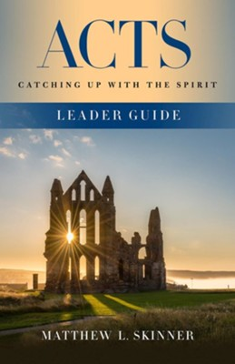 Acts: Catching up with the Spirit, Leader Guide  -     By: Matthew L. Skinner