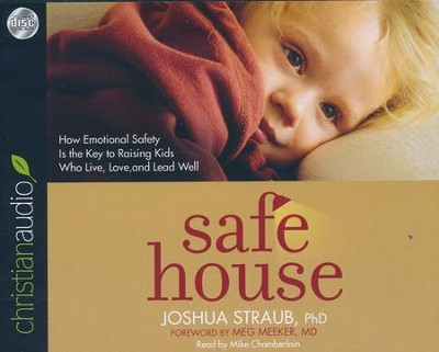 Safe House: How Emotional Safety Is the Key to Raising Kids Who Live, Love, and Lead Well - unabridged audio book on CD  -     By: Joshua Straub Ph.D.