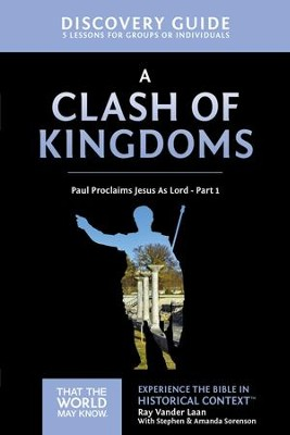 A Clash of Kingdoms Discovery Guide: Paul Proclaims Jesus As Lord, Part 1 - eBook  -     By: Ray Vander Laan, Stephen Sorenson, Amanda Sorenson
