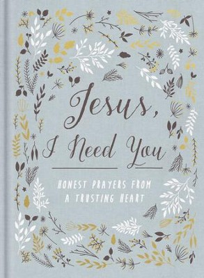 Jesus, I Need You: Honest Prayers from a Trusting Heart - eBook  -     By: Zondervan