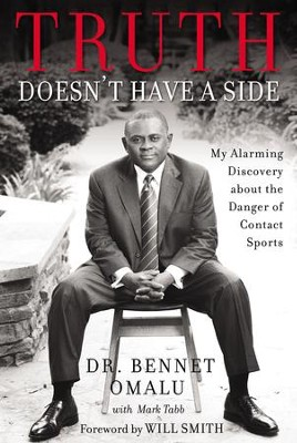 Truth Doesn't Have a Side: My Alarming Discovery about the Danger of Contact Sports - eBook  -     By: Bennet Omalu, Mark Tabb