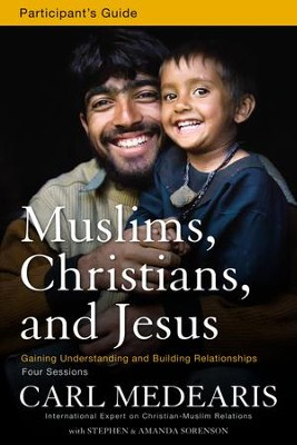 Muslims, Christians, and Jesus Participant's Guide with DVD: Gaining Understanding and Building Relationships  -     By: Carl Medearis