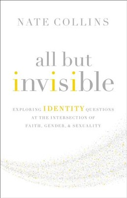 All But Invisible: Exploring Identity Questions at the Intersection of Faith, Gender, and Sexuality - eBook  -     By: Nate Collins