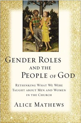 Gender Roles and the People of God: Rethinking What We Were Taught about Men and Women in the Church - eBook  -     By: Alice Mathews