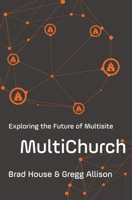 MultiChurch: Exploring the Future of Multisite - eBook  -     By: Brad House, Gregg Allison