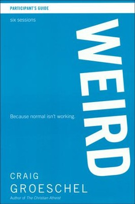 Weird Participant's Guide: Because Normal Isn't Working  -     By: Craig Groeschel