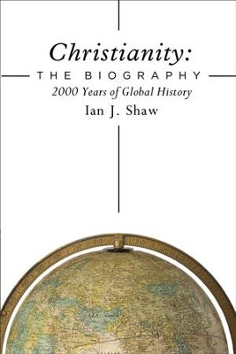 Christianity: The Biography: 2000 Years of Global History - eBook  -     By: Ian J. Shaw