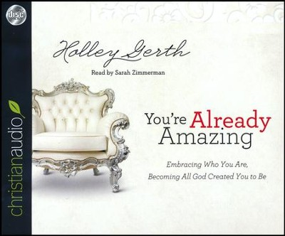 You're Already Amazing: Embracing Who You Are, Becoming All God Created You to Be - unabridged audio book on CD  -     By: Holley Gerth
