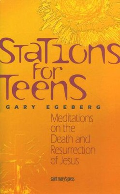 Stations for Teens: Meditations on the Death and  Resurrection of Jesus  -     By: Gary Egeberg