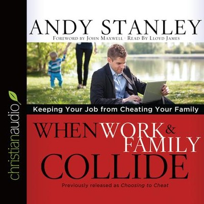 When Work and Family Collide: Keeping Your Job from Cheating Your Family - unabridged audio book on CD  -     Narrated By: Lloyd James     By: Andy Stanley