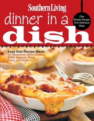 Southern Living Dinner in a Dish: One Simple Recipe, One Delicious Meal - eBook  -