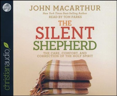 The Silent Shepherd: The Care, Comfort, and Correction of the Holy Spirit - unabridged audio book on CD  -     Narrated By: Tom Parks     By: John MacArthur