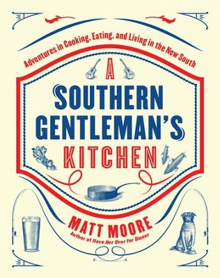 Southern Living A Southern Gentleman's Kitchen: Adventures in Cooking, Eating, and Living in the New South - eBook  -     By: Matt Moore