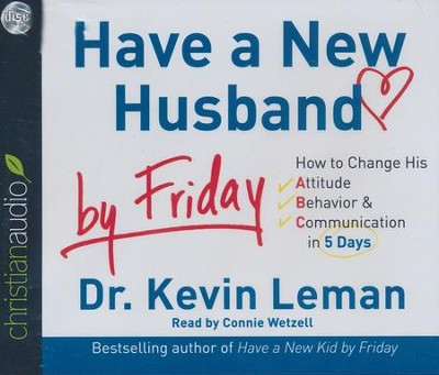 Have a New Husband by Friday: How to Change His Attitude, Behavior & Communication in 5 Days - unabridged audio book on CD  -     Narrated By: Connie Wetzell     By: Kevin Leman