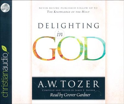 Delighting in God - unabridged audio book on CD  -     Narrated By: Grover Gardner     By: A.W. Tozer, James L. Snyder