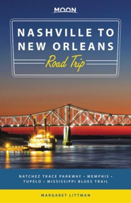 Moon Nashville to New Orleans Road Trip: Natchez Trace Parkway A Memphis A Tupelo A Mississippi Blues Trail - eBook  -     By: Margaret Littman