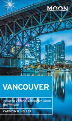 Moon Vancouver & Victoria: Including Whistler - eBook  -     By: Carolyn B. Heller